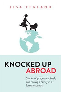 Knocked Up Abroad Lisa Ferland: How to self-publish and crowdfund