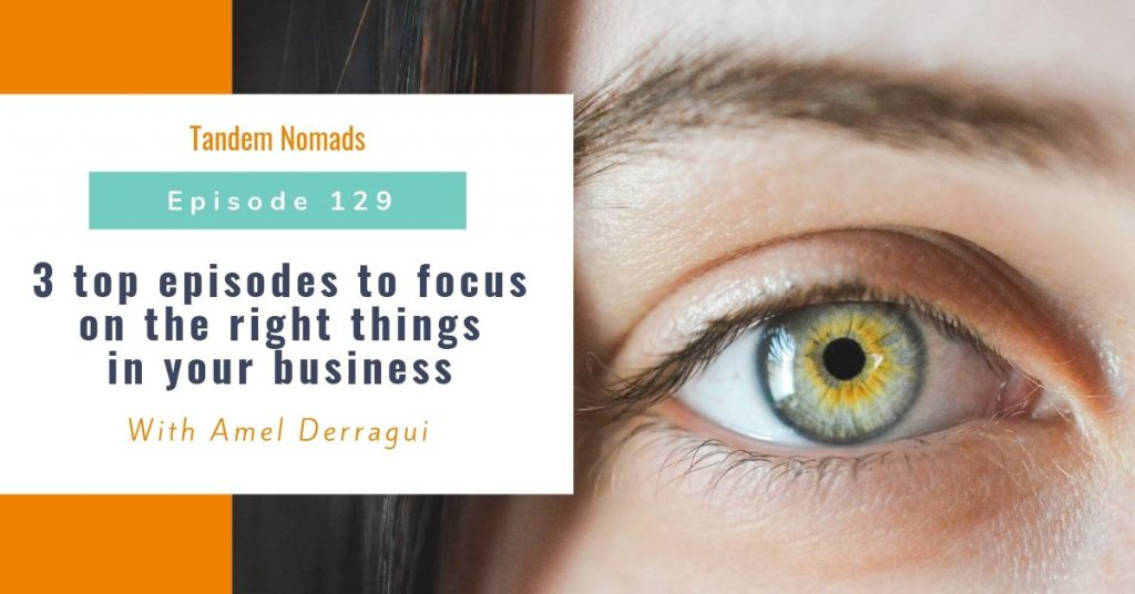 3 top episodes to focus on the right things in your business
