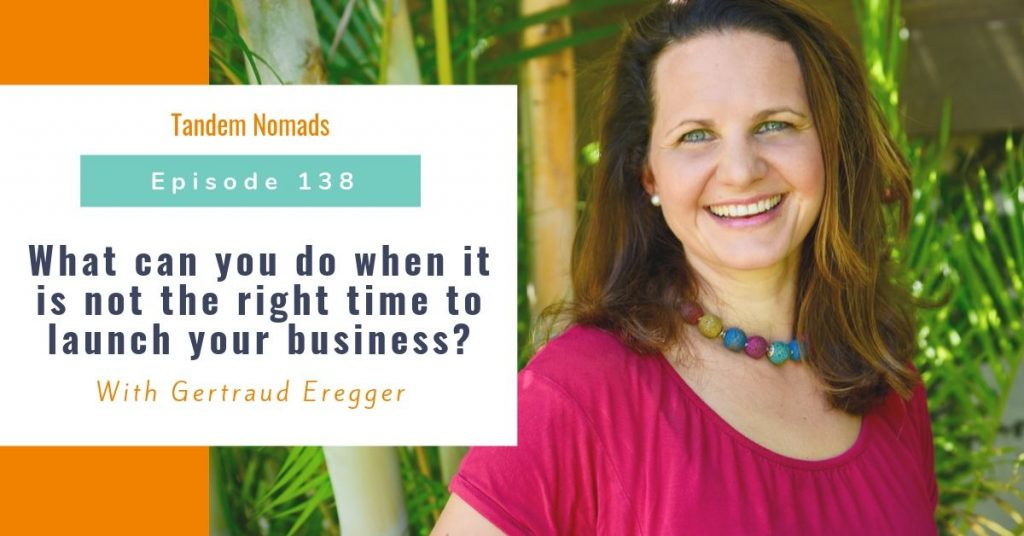 What can you do when it is not the right time to launch your business? – With Gertraud Eregger