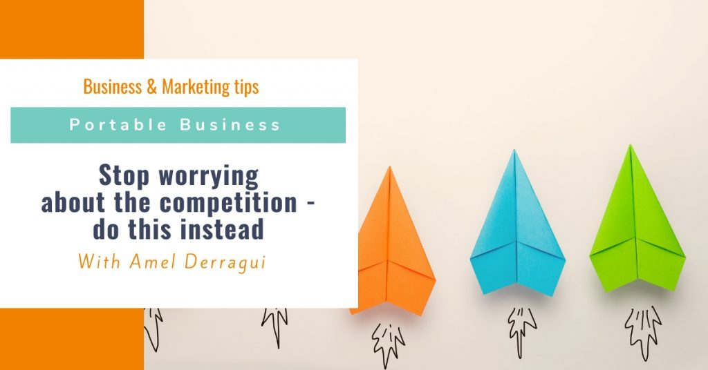 Stop worrying about the competition - do this instead