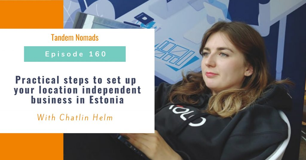 TN160: Practical steps to set up your location independent business in Estonia – With Chatlin Helm
