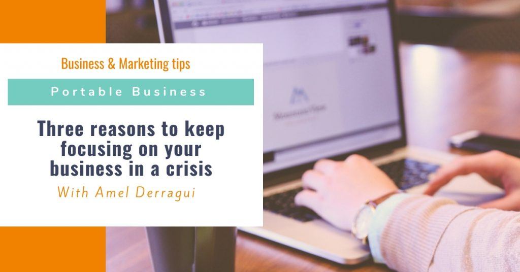 Three reasons to keep focusing on your business in a crisis
