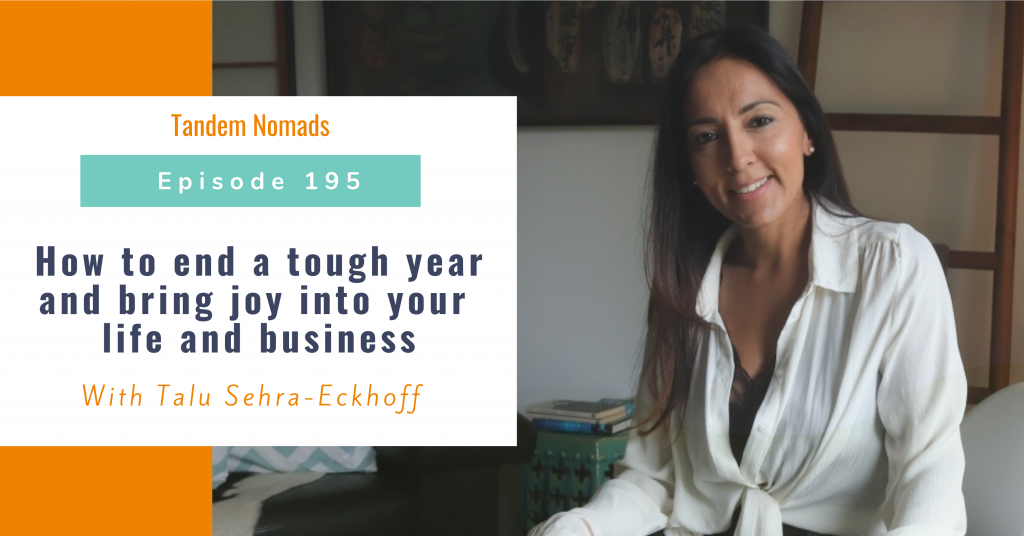 How to end a tough year and bring joy into your life and business – With Talu Sehra-Eckhoff